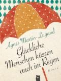 Glückliche Menschen küssen auch im Regen (Agnés Martin-Lugand)