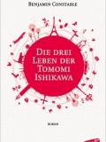 Die drei Leben der Tomomi Ishikawa (Benjamin Constable)