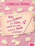 Wär mein Leben ein Film, würde ich eine andere Rolle verlangen (Cornelia Franke)
