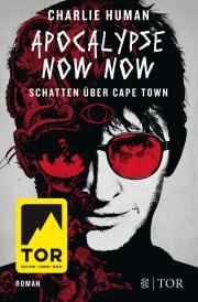 Apocalypse Now Now – Schatten über Cape Town (Charlie Human)