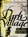 Dark Village 1 – Das Böse vergisst nie (Kjetil Johnsen)