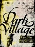 Dark Village 1 – Das Böse vergisst nie (Kjetil Johnsen)