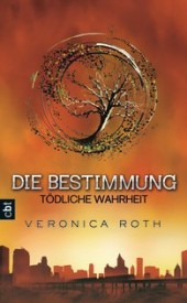 Die Bestimmung – Tödliche Wahrheit (Veronica Roth)