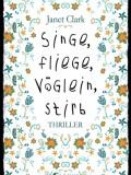 Singe, fliege, Vöglein, stirb (Janet Clark)