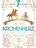 Kronenherz – Royal Horses 1 (Jana Hoch)