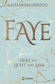 Faye – Herz aus Licht und Lava (Katharina Herzog)