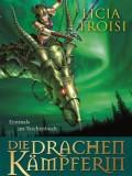 Die Drachenkämpferin – Der Talisman der Macht (Licia Troisi)