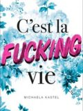 C'est la fucking vie (Michaela Kastel)