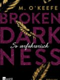 Broken Darkness. So verführerisch (M. O'Keefe)