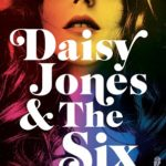 Daisy Jones and The Six (Taylor Jenkins Reid)