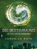 Die Bestimmung – Letzte Entscheidung (Veronica Roth)